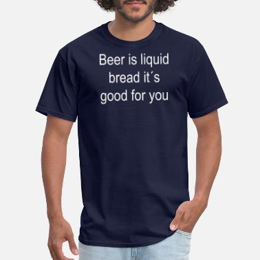 Beer Is Good For You Beer is good for you idea gift - Men's T-Shirt