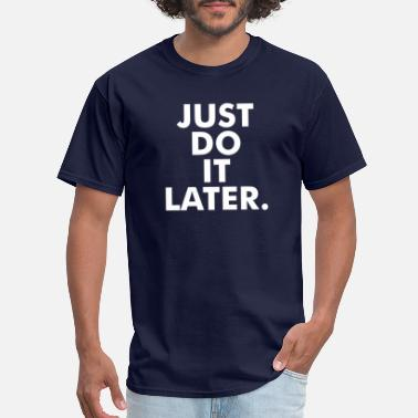Just Do It Later Letter Just do it later - Men's T-Shirt