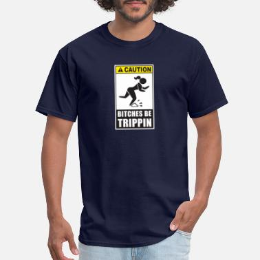 Caution Bitches Be Trippin Caution Bitches Be Trippin - Men's T-Shirt