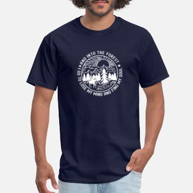 Forest And Into The Forest I Go To Lose My Mind And Find My Soul - Men's T-Shirt
