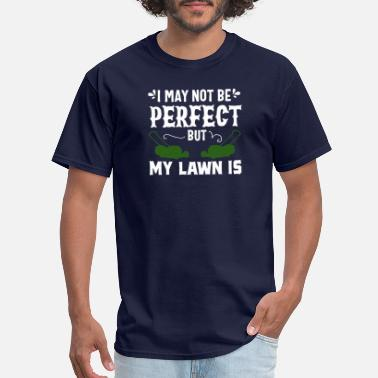 Lawn Mower Funny Lawn Mowing T-shirt My Lawn is Perfect Gift - Men's T-Shirt