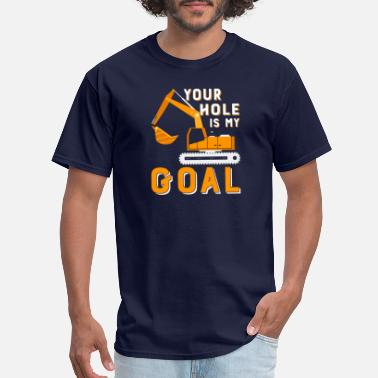 Hole Your Hole Is My Goal Funny Construction - Men's T-Shirt