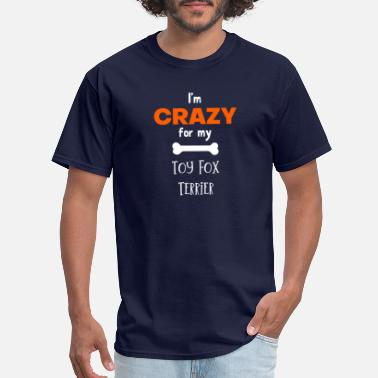 I m Crazy For My Toy Fox Terrier Toy Fox Terrier - Men's T-Shirt