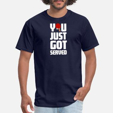 Serve Table Tennis You just got Served table tennis - Men's T-Shirt