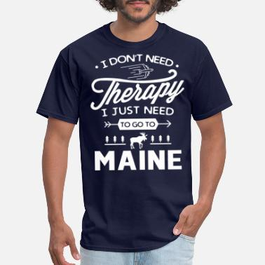 Maine Don't Need Therapy Need go to Maine funny t-shirt - Men's T-Shirt
