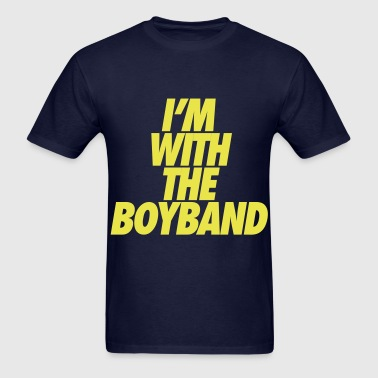 I'm With The Boy Band - Men's T-Shirt