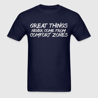 Great things never come from comfort zones - Men's T-Shirt