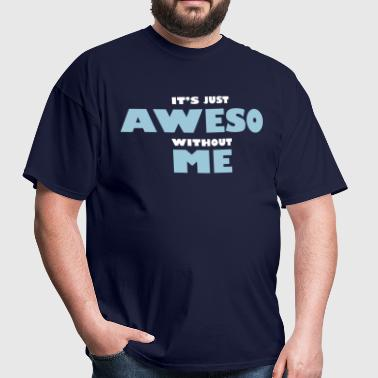 It's just aweso without me - Men's T-Shirt