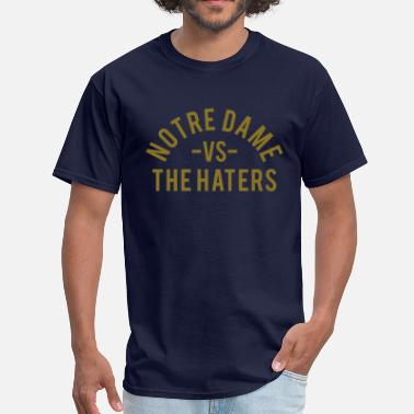 Notre Dame Notre Dame vs. The Haters - Men's T-Shirt