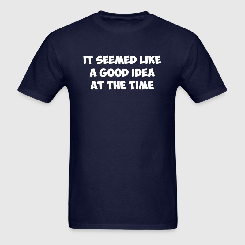 It seemed like a good idea at the time - Men's T-Shirt