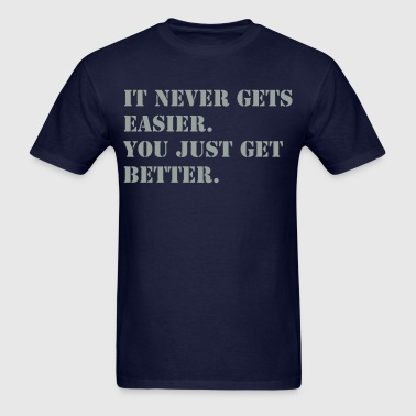 it never gets easier you just get better - Men's T-Shirt