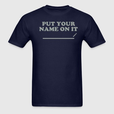 PUT YOUR NAME ON IT - Men's T-Shirt