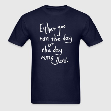 The day runs you quotes - Men's T-Shirt