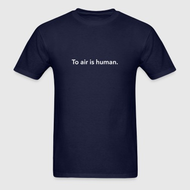 To air is human. - Men's T-Shirt