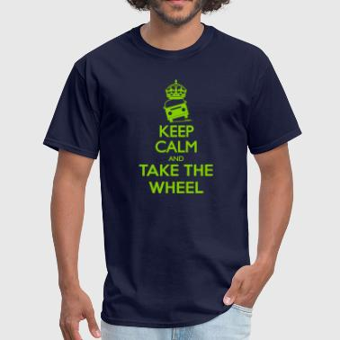 Keep Calm And Take The Wheel - Men's T-Shirt
