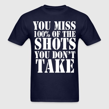 You miss 100% of the shots you don't take - Men's T-Shirt