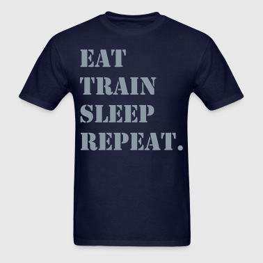 Eat Train Sleep Repeat. - Men's T-Shirt