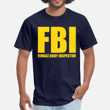 Fbi Or Federal Bureau Of Investigation Female Body Inspector (3) - Men's T-Shirt