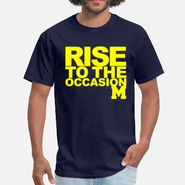 Rise To The Occasion Michigan Rise to the Occasion Shirt - Men's T-Shirt