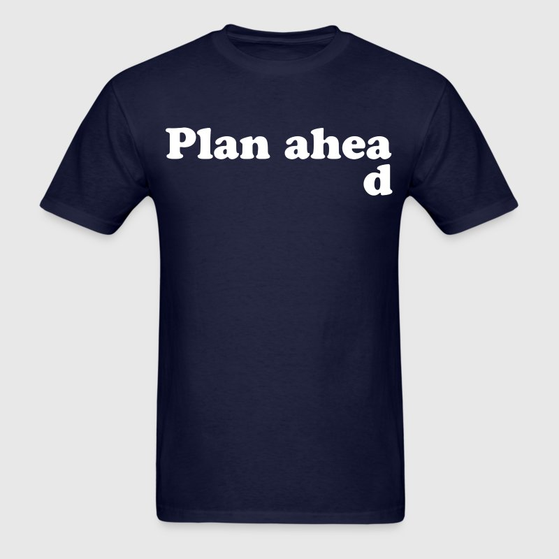 Always Plan Ahead - Men's T-Shirt