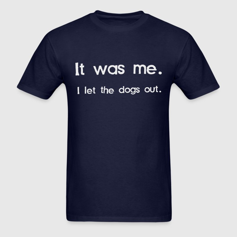 It Was Me, I Let the Dogs Out - Men's T-Shirt