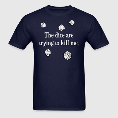 The Dice are Trying to Kill Me - Men's T-Shirt