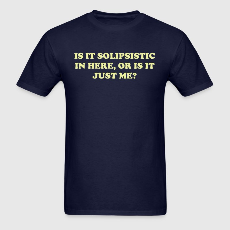Is It Solipsistic or Is It Just Me? - Men's T-Shirt