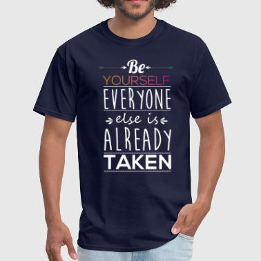 Be yourself everyone else is taken - Men's T-Shirt