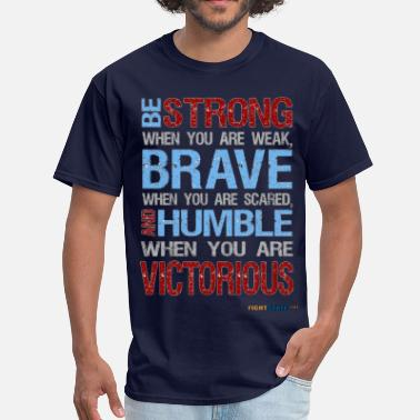 Be Strong When You Are Weak Be Strong, Brave & Humble - Men's T-Shirt