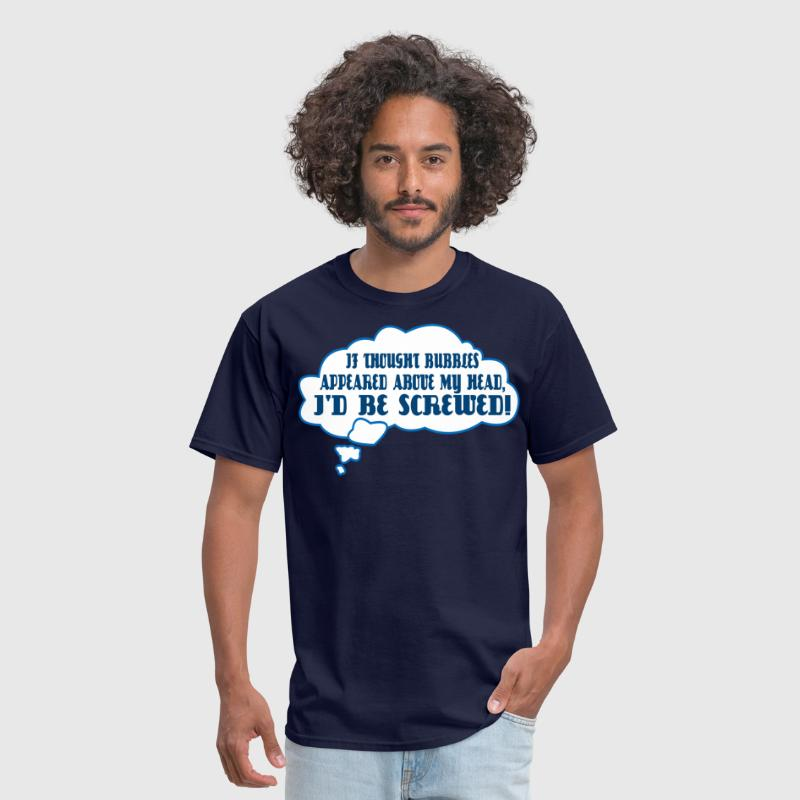 If thought bubbles appeared above my head i'd be - Men's T-Shirt