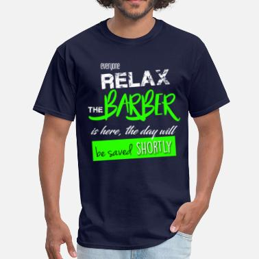 Barber Christmas Barber Everyone relax the Barber is here - Men's T-Shirt