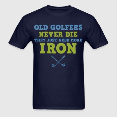 Old Golfers Need Iron - Men's T-Shirt