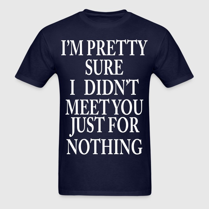 sure not for nothing  - Men's T-Shirt