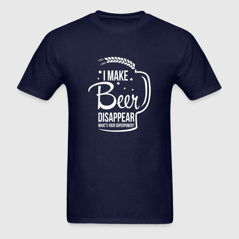I make beer disappear. What's your superpower? - Men's T-Shirt