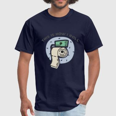 This is how I roll toilet paper - Men's T-Shirt