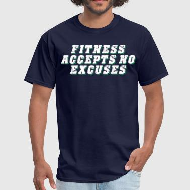 Fitness accepts no excuses - Men's T-Shirt