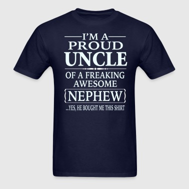 Proud Uncle Of A Freaking Awesome Nephew - Men's T-Shirt