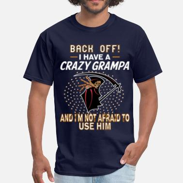 I Have A Crazy I Have A Crazy Grampa! - Men's T-Shirt