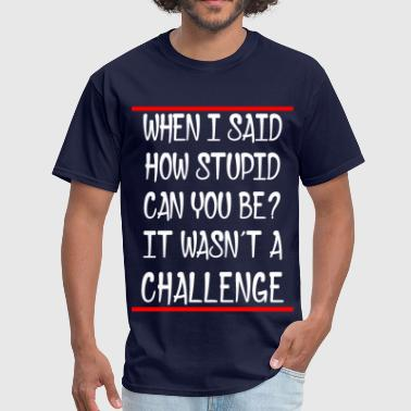 NOT A CHALLENGE - Men's T-Shirt