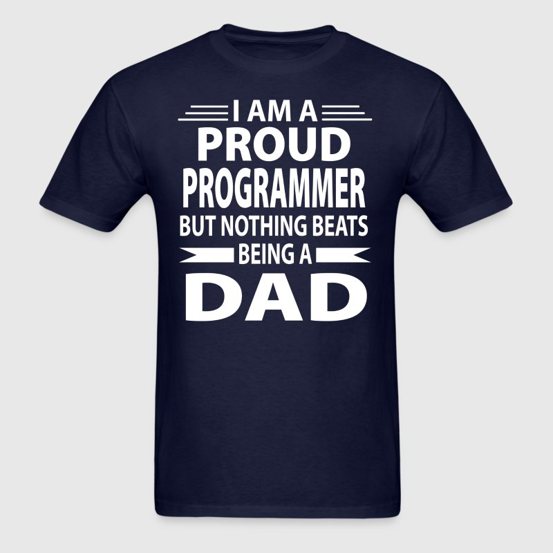 Proud Programmer But Nothing Beats Being A Dad - Men's T-Shirt