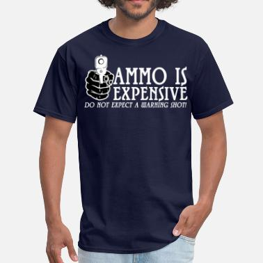 Ammo Is Expensive Ammo is expensive - Men's T-Shirt