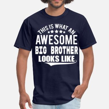 Ever THIS IS WHAT AN AWESOME BIG BROTHER LOOKS LIKE - Men's T-Shirt