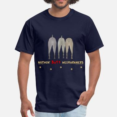 Weimaraner Nothin' Butt Weimaraners T-shirt - Men's T-Shirt