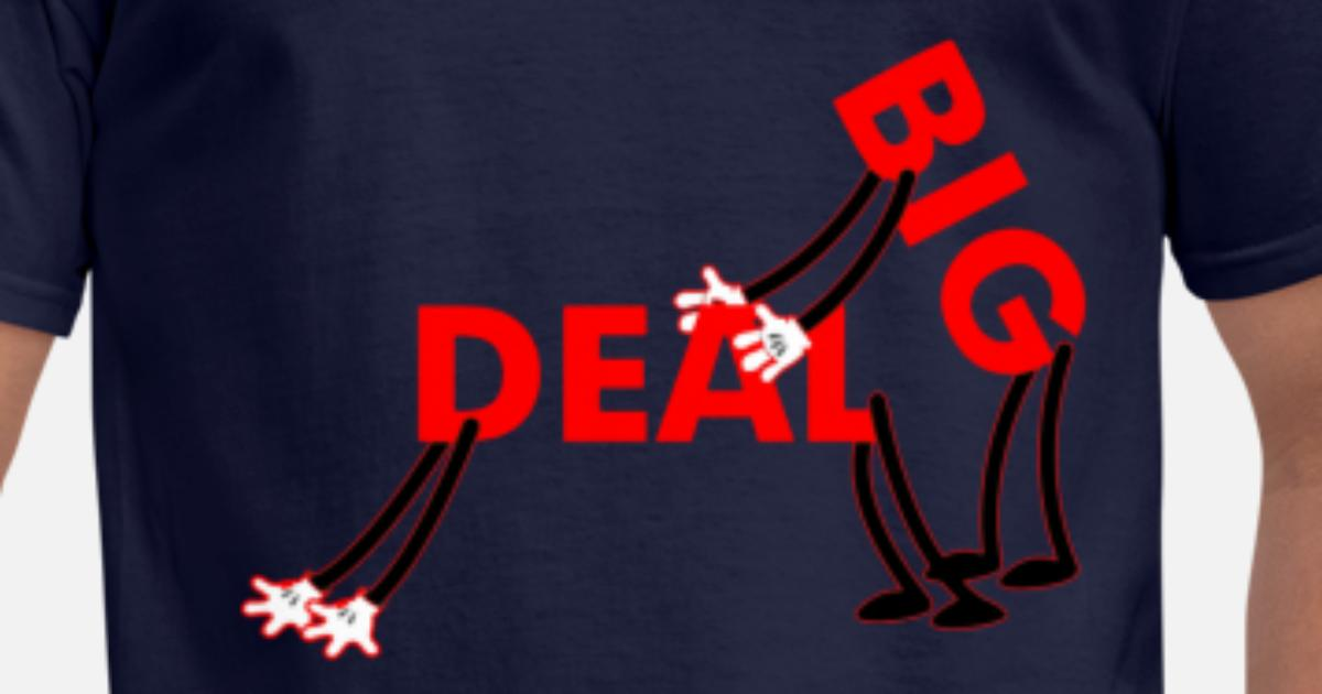 This Is Big F Ing Deal >> Big Fucking Deal Men S T Shirt Spreadshirt