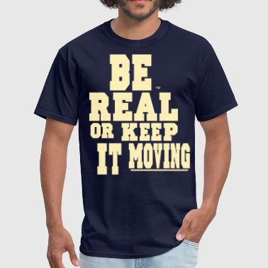 We Dem Boyz BE REAL OR KEEP IT MOVING - Men's T-Shirt