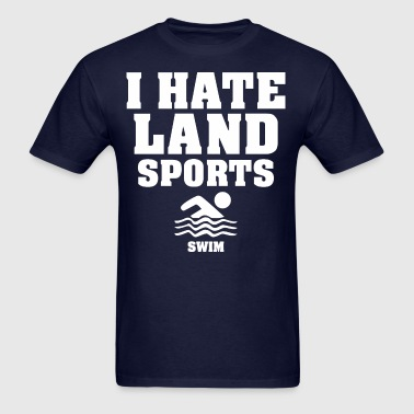 I Hate Land Sports Swim - Men's T-Shirt