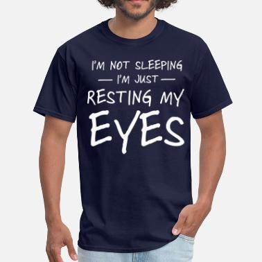 Sleepy I'm not sleeping I'm just resting my eyes - Men's T-Shirt