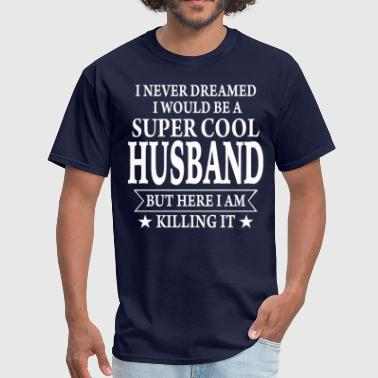 Cool Husband Super Cool Husband - Men's T-Shirt