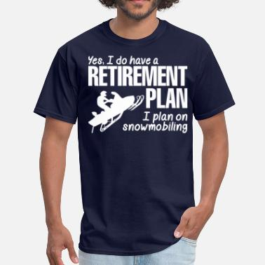 I Was Planned Retirement Plan I Plan On Snowmobiling - Men's T-Shirt