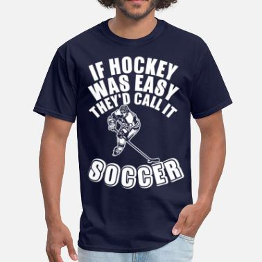 Funny Hockey If Hockey Was Easy They Did Call It Soccer - Men's T-Shirt